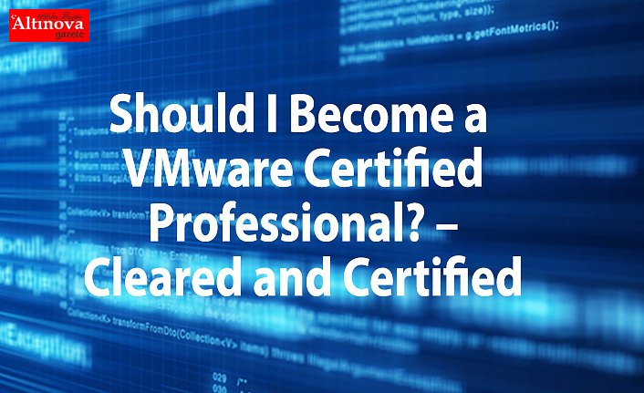 Should I Become a VMware Certified Professional? – Cleared and Certified