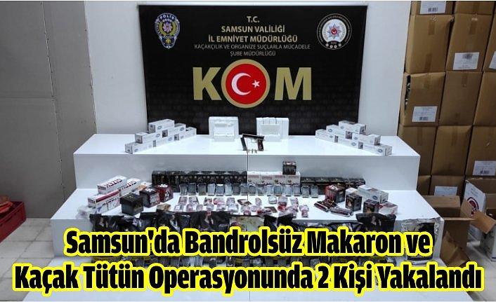 Samsun'da Bandrolsüz Makaron ve  Kaçak Tütün Operasyonunda 2 Kişi Yakalandı