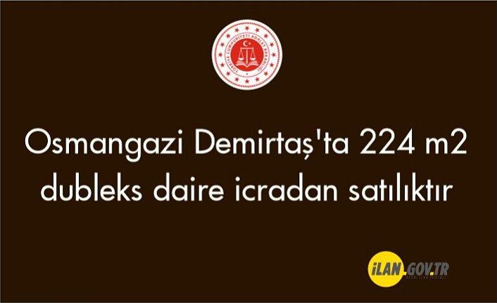Osmangazi Demirtaş'ta 224 m2 dubleks daire icradan satılıktır