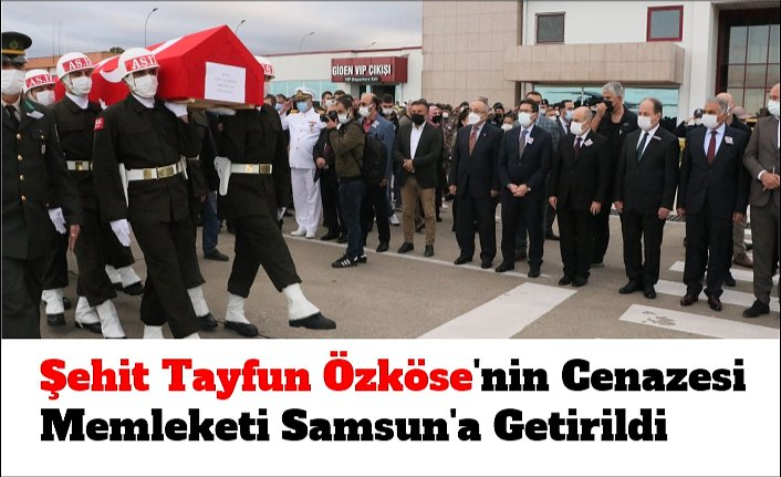 Şehit Tayfun Özköse'nin cenazesi memleketi Samsun'a getirildi
