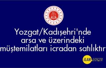 Yozgat/Kadışehri'nde arsa ve üzerindeki müştemilatları icradan satılıktır