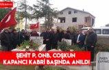 ŞEHİT P. ONB. COŞKUN KAPANCI KABRİ BAŞINDA ANILDI