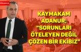 """Kaymakam Adanur """"Sorunları öteleyen değil çözen bir ekibiz"""""""