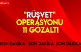 """""""Rüşvet"""" operasyonu: 11 gözaltı"""