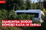 Samsun'da düğün dönüşü kaza: 16 yaralı
