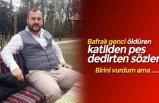 Bafralı genci öldüren katilden pes dedirten sözler
