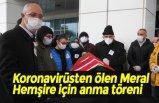Koronavirüsten ölen Meral Hemşire için tören