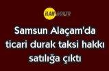 Samsun Alaçam'da ticari durak taksi hakkı satılıktır