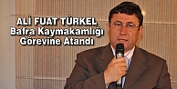 Bafra Kaymakamlığı'na Ali Fuat Türkel Atandı