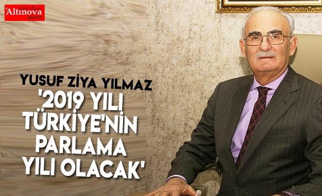 '2019 yılı Türkiye'nin parlama yılı olacak'