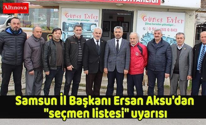 """AK Parti Samsun İl Başkanı Ersan Aksu'dan """"seçmen listesi"""" uyarısı"""