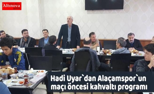 Hadi Uyar`dan Alaçamspor`un maçı öncesi kahvaltı programı