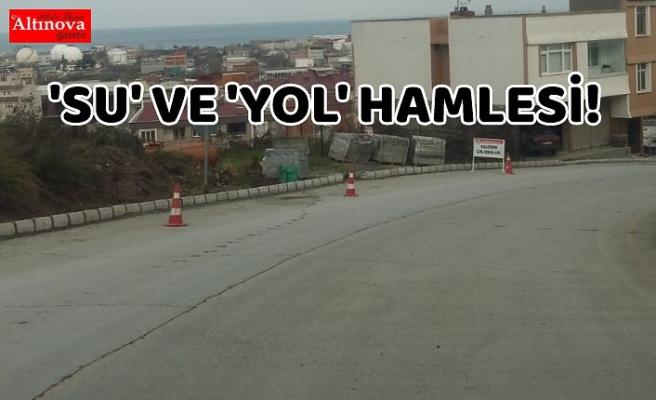 'SU' VE 'YOL' HAMLESİ!