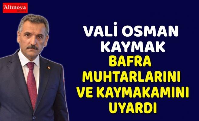 Vali Osman Kaymak uyardı!