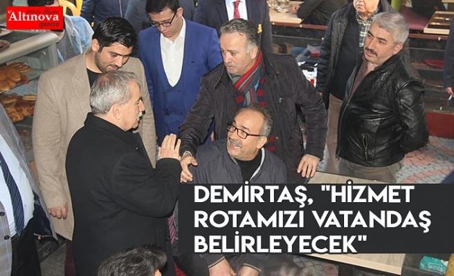 """Demirtaş, """"Hizmet rotamızı vatandaş belirleyecek"""""""