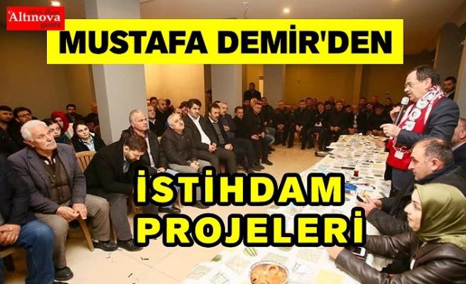 Mustafa Demir'den  'İSTİHDAM' projeleri!