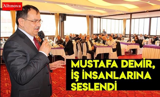 Mustafa Demir, iş insanlarına seslendi