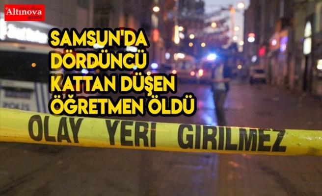Samsun'da dördüncü kattan düşen öğretmen öldü
