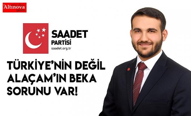 TÜRKİYE'NİN DEĞİL ALAÇAM'IN BEKA SORUNU VAR!