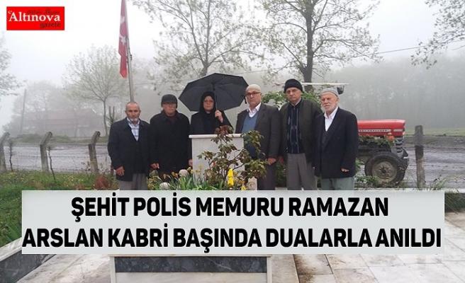 ŞEHİT POLİS MEMURU RAMAZAN ARSLAN KABRİ BAŞINDA DUALARLA ANILDI