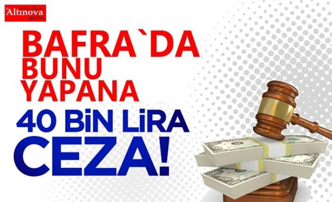 Bafra'da bunu yapana 40 bin lira ceza!