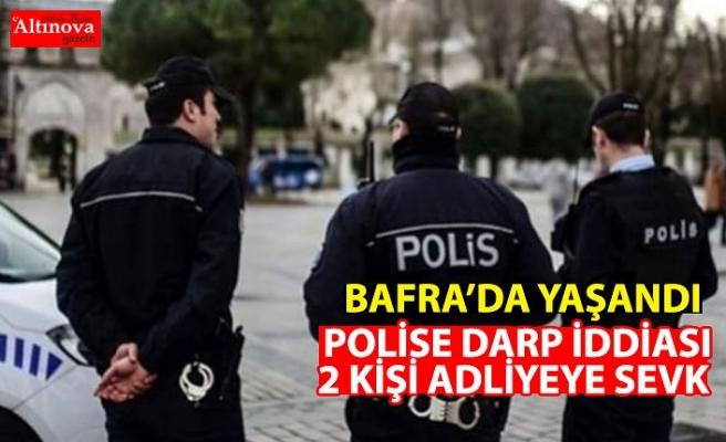 BAFRA`DA POLİSE DARP İDDİASI