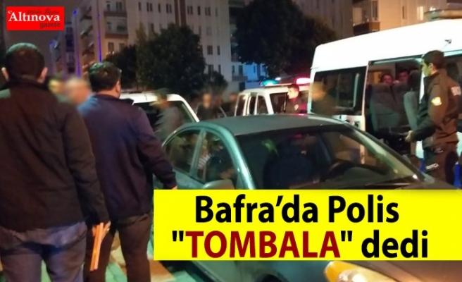 "Bafra'da Polis ""Tombala"" dedi"
