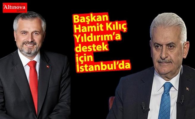 Başkan Kılıç Yıldırım'a destek için İstanbul'da