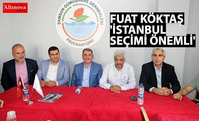 FUAT KÖKTAŞ 'İSTANBUL SEÇİMİ ÖNEMLİ'