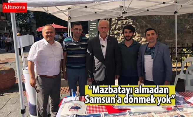 """""""Mazbatayı almadan Samsun'a dönmek yok"""""""