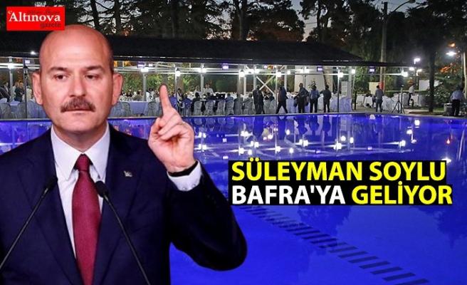 SÜLEYMAN SOYLU BAFRA'YA GELİYOR