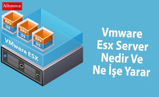 Vmware Esx Server Nedir Ve Ne İşe Yarar
