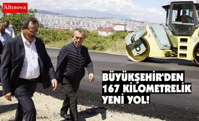 BÜYÜKŞEHİR'DEN167 KİLOMETRELİK YENİ YOL!