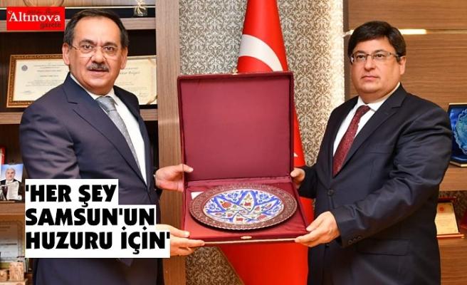 'HER ŞEY SAMSUN'UN HUZURU İÇİN'