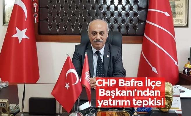 CHP Bafra İlçe Başkanı'ndan yatırım tepkisi