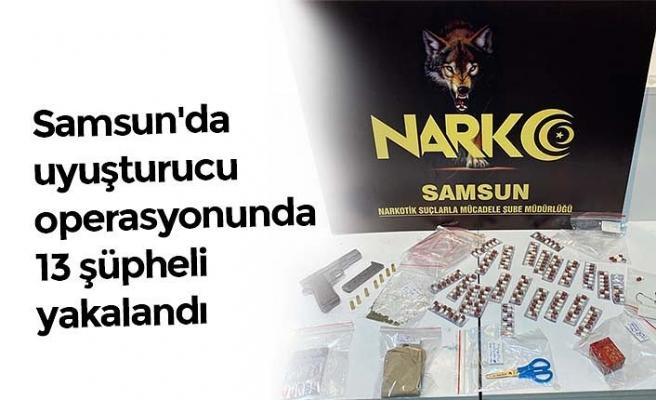 Samsun'da uyuşturucu operasyonunda 13 şüpheli yakalandı