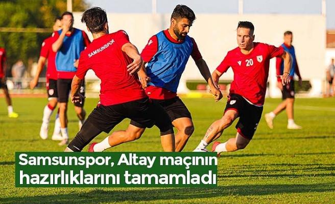 Samsunspor, Altay maçının hazırlıklarını tamamladı