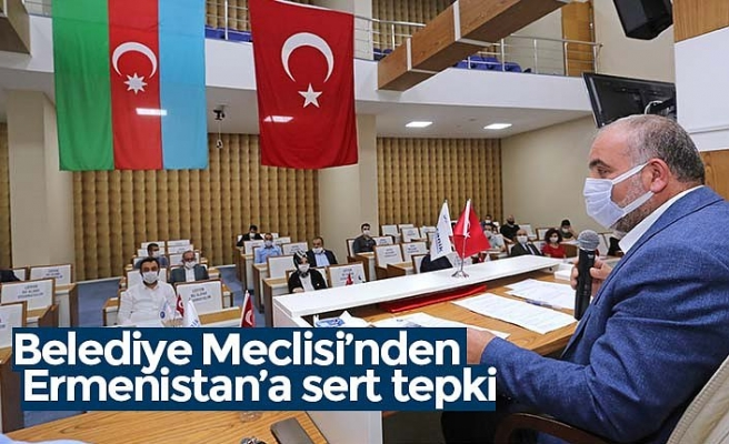 Belediye Meclisi'nden Ermenistan'a sert tepki