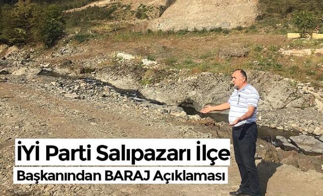 İYİ Parti Salıpazarı İlçe Başkanından BARAJ Açıklaması