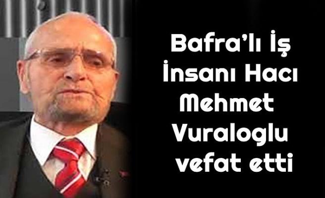 Bafra'lı İş İnsanı Hacı Mehmet Vuraloglu vefat etti