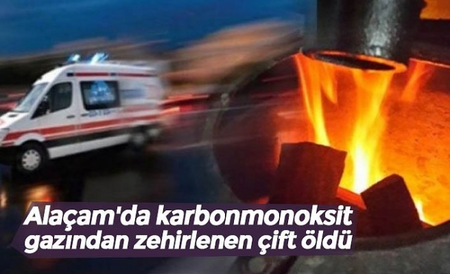 Alaçam'da karbonmonoksit gazından zehirlenen çift öldü