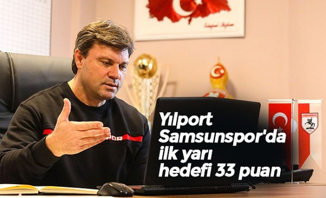 YılportSamsunspor'da ilk yarı hedefi 33 puan