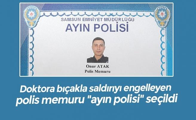 """Doktora bıçakla saldırıyı engelleyen polis memuru """"ayın polisi"""" seçildi"""