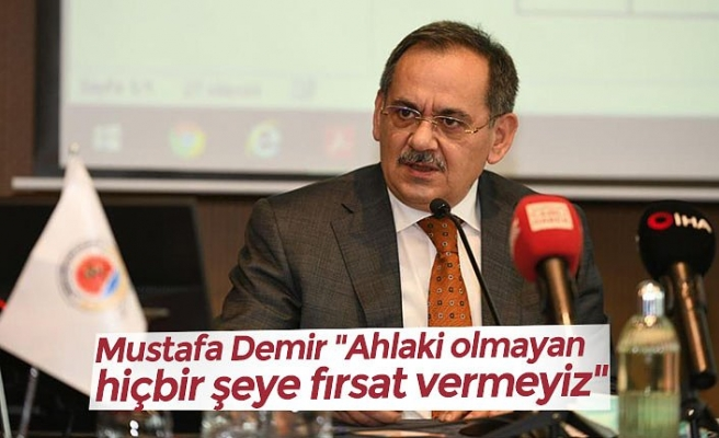 """Mustafa Demir """"Ahlaki olmayan hiçbir şeye fırsat vermeyiz"""""""