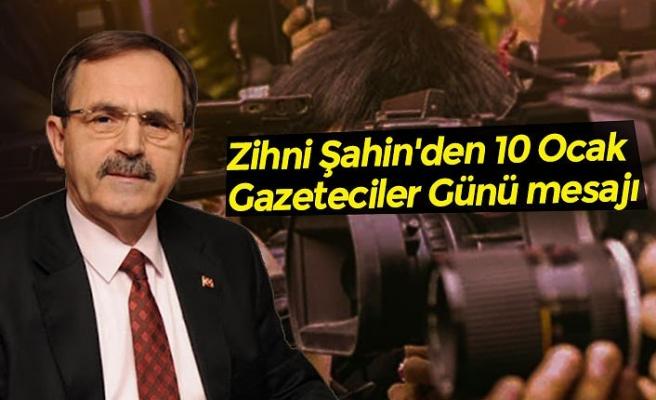 Zihni Şahin'den 10 Ocak Gazeteciler Günü mesajı