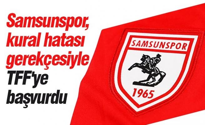 """Samsunspor, """"kural hatası"""" gerekçesiyle TFF'ye başvurdu"""