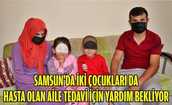 Samsun'da iki çocukları da hasta olan aile tedavi için yardım bekliyor