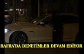 BAFRA'DA DENETİMLER DEVAM EDİYOR