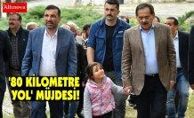 '80 KİLOMETRE YOL' MÜJDESİ!