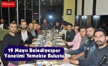 19 Mayıs Belediyespor Yönetimi Yemekte Buluştu